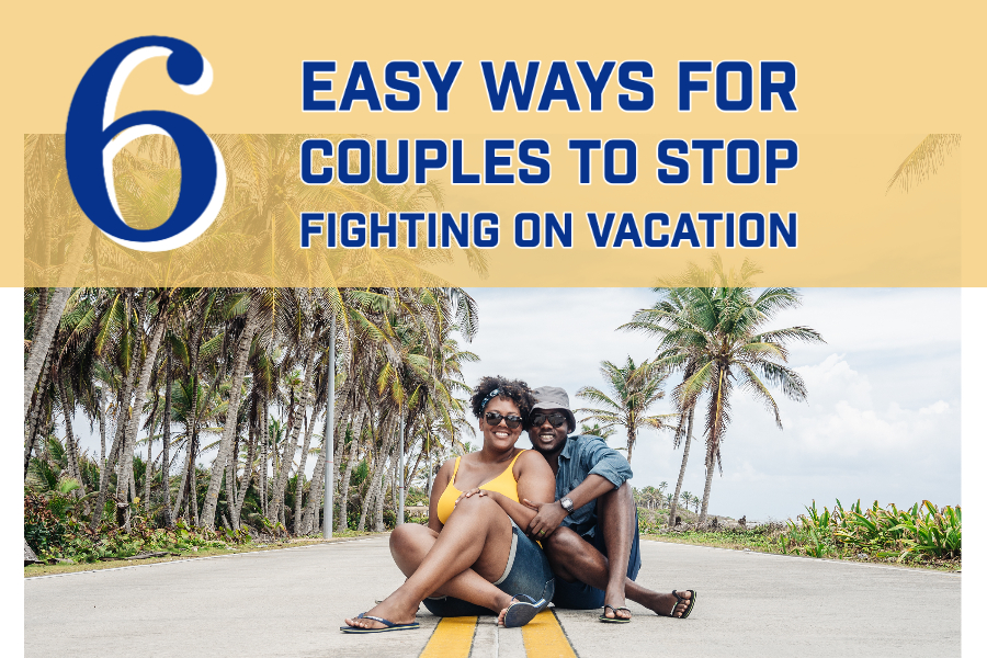 6 Easy Ways for Couples to Stop Fighitng on Vacation